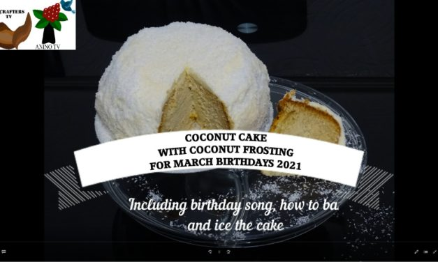 CRAFTERS TV LOCKDOWN BIRTHDAY CELEBRATIONS:  A NEW BIRTHDAY SONG AND coconut CAKE WITH coconut FROSTING TO CELEBRATE  March BIRTHDAYS