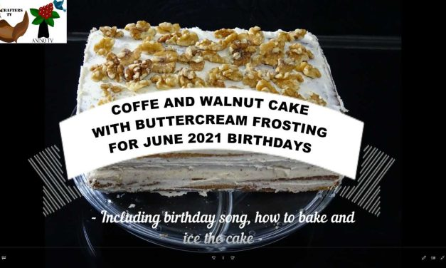 CRAFTERS TV LOCKDOWN BIRTHDAY CELEBRATIONS:  A NEW BIRTHDAY SONG AND coffee and walnut CAKE WITH buttercream FROSTING TO CELEBRATE  June BIRTHDAYS
